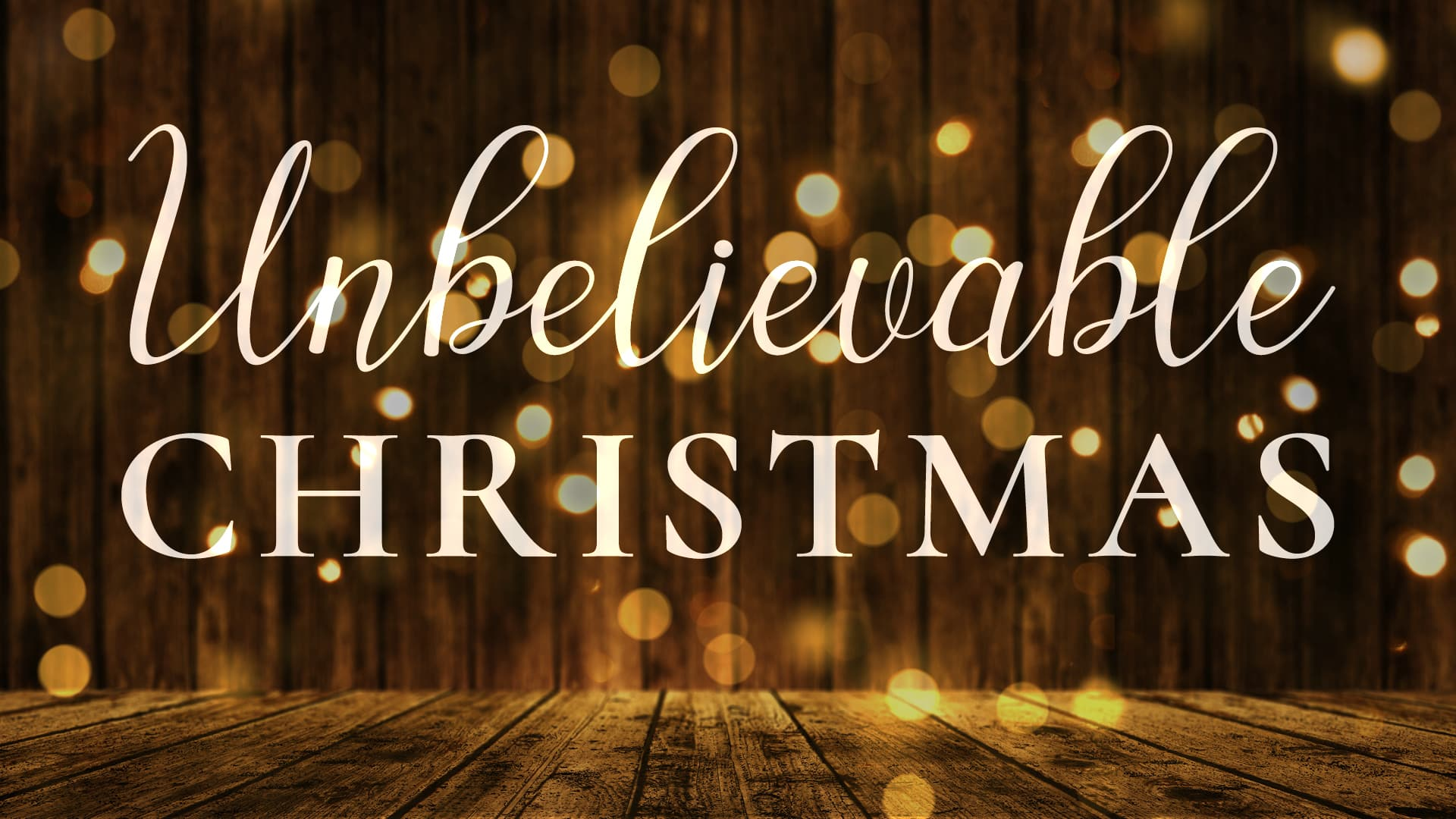 Unbelievable Christmas Sermon Series